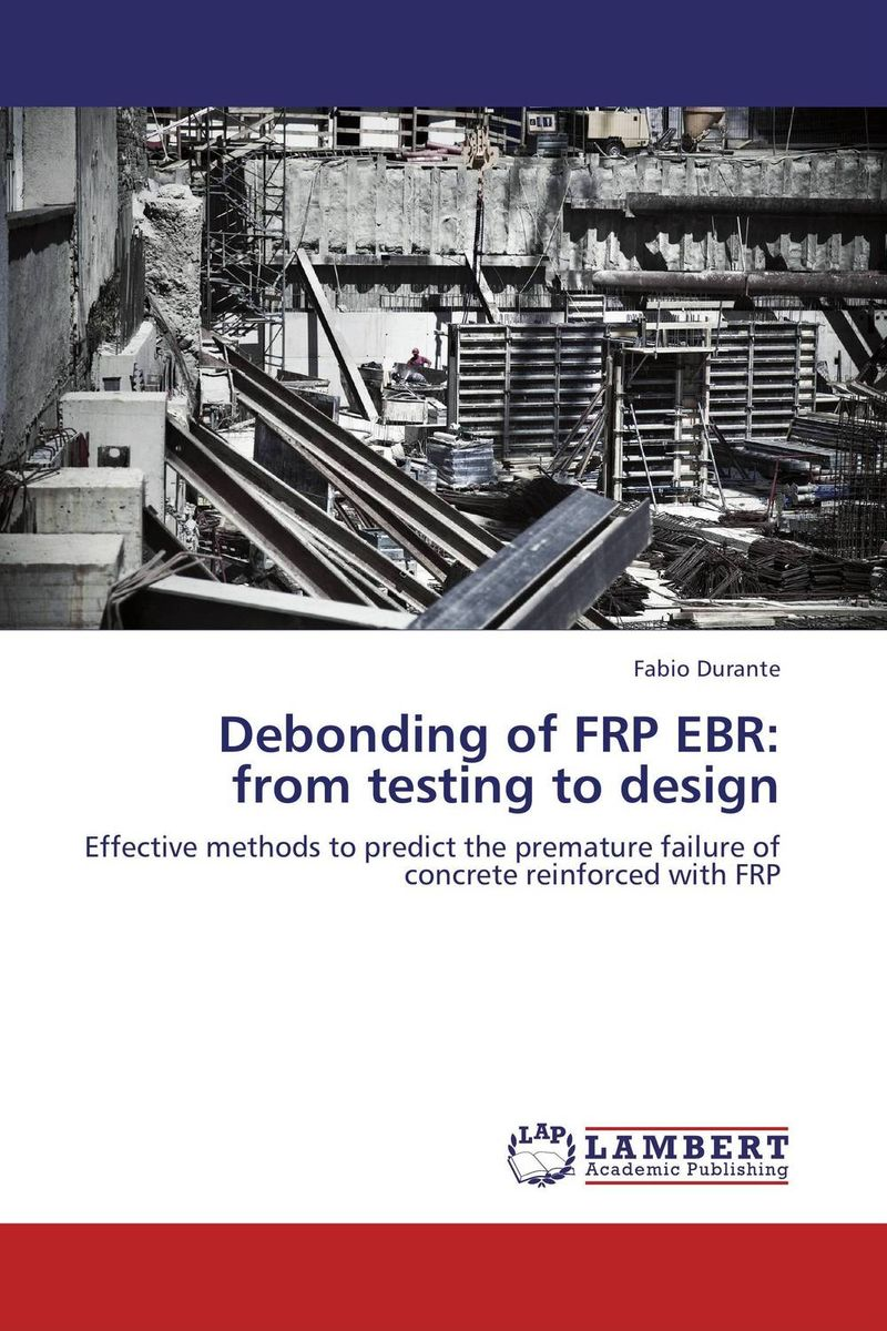 Debonding of FRP EBR: from testing to design constitutive modeling of frp confined concrete from damage mechanics