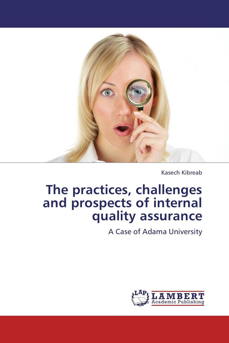 The practices, challenges and prospects of internal quality assurance evaluation of the internal control practices