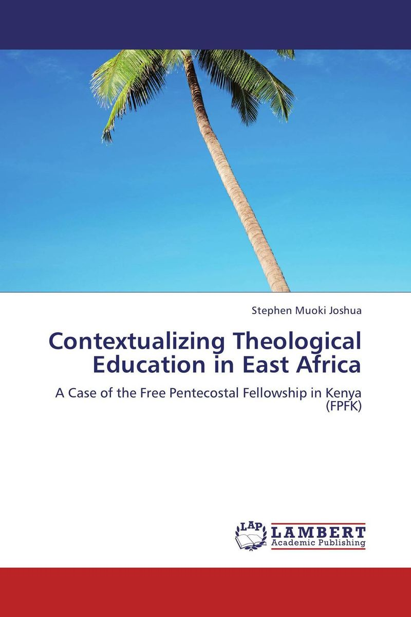 Contextualizing Theological Education in East Africa religious institutions and character building