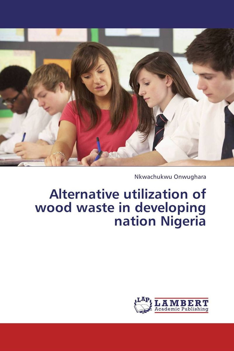 все цены на  Alternative utilization of wood waste in developing nation Nigeria  онлайн