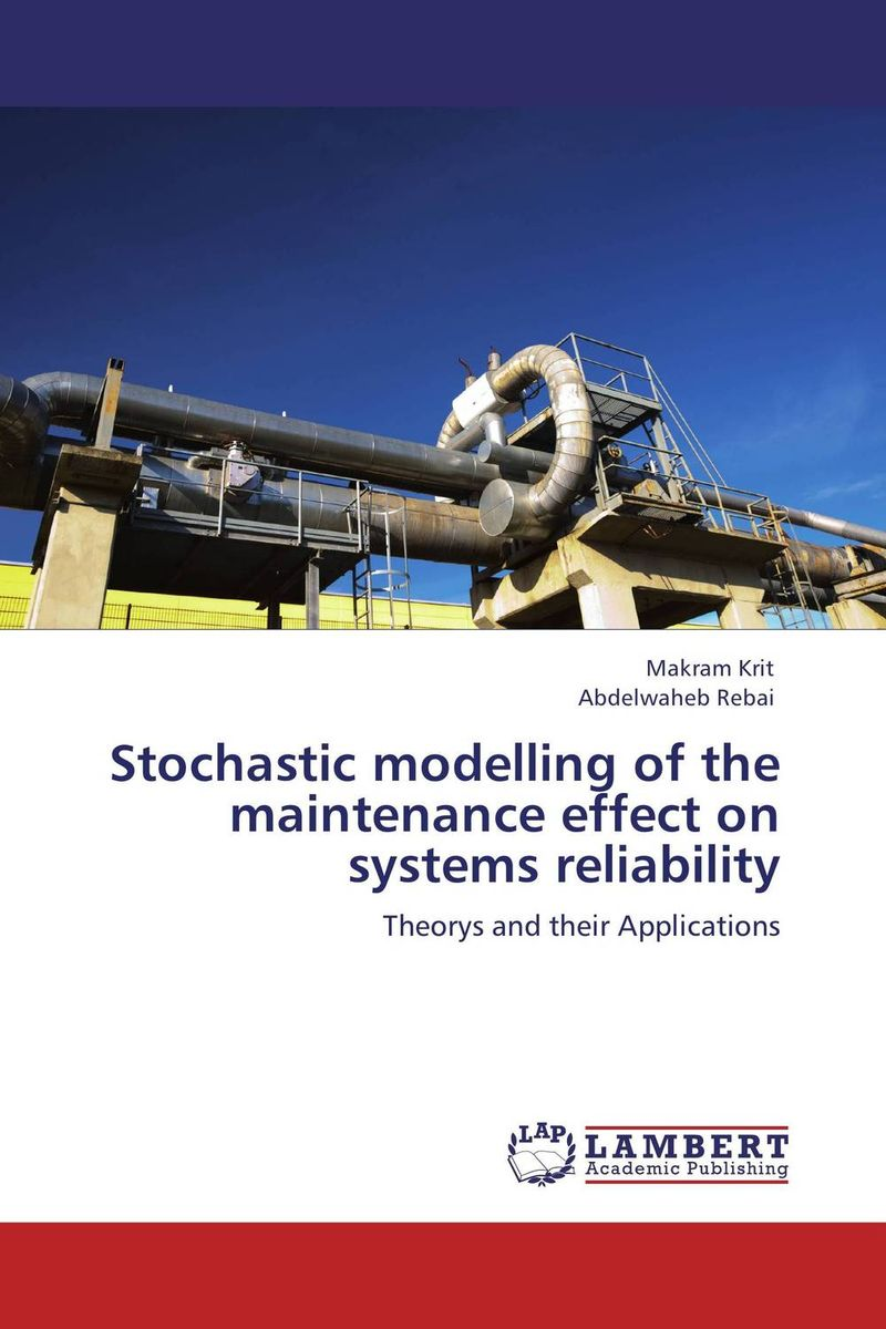 Stochastic modelling of the maintenance effect on systems reliability asmaa chouairi mohamed el ghorba and abdelkader benali reliability and maintenance analysis of complex industrial systems
