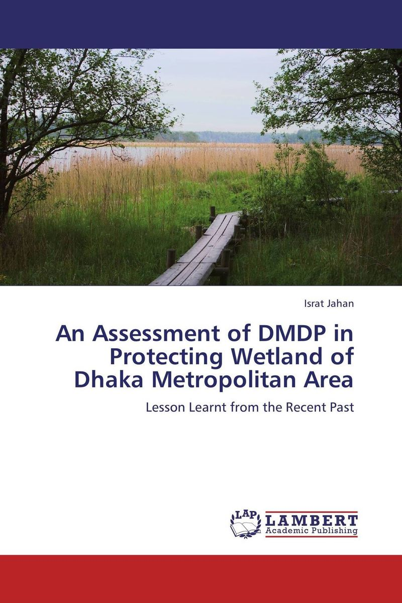 An Assessment of DMDP in Protecting Wetland of Dhaka Metropolitan Area  цена