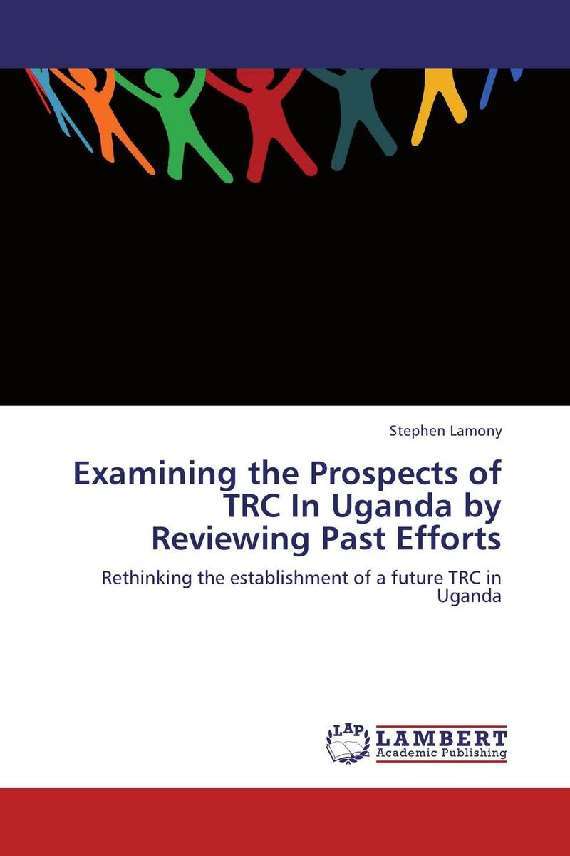 Examining the Prospects of TRC In Uganda by Reviewing Past Efforts the integration of ethnic kazakh oralmans into kazakh society