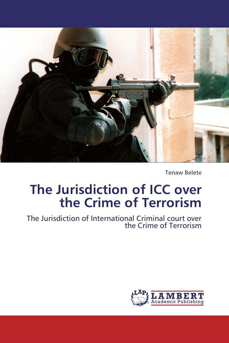 The Jurisdiction of ICC over the Crime of Terrorism islamic state practices international law and the threat from terrorism