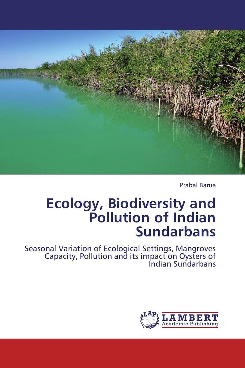 Ecology, Biodiversity and Pollution of Indian Sundarbans prabal barua ecology biodiversity and pollution of indian sundarbans