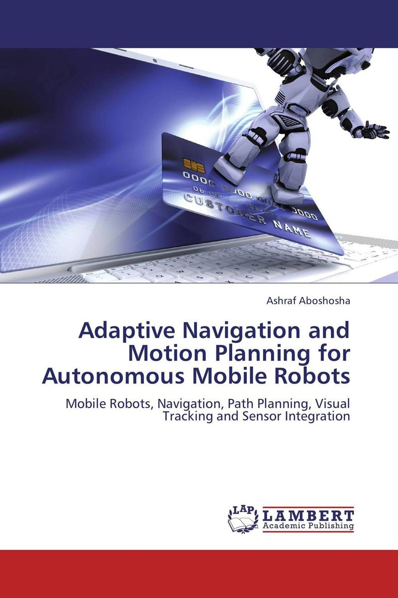 Adaptive Navigation and Motion Planning for Autonomous Mobile Robots mobile robot motion planning