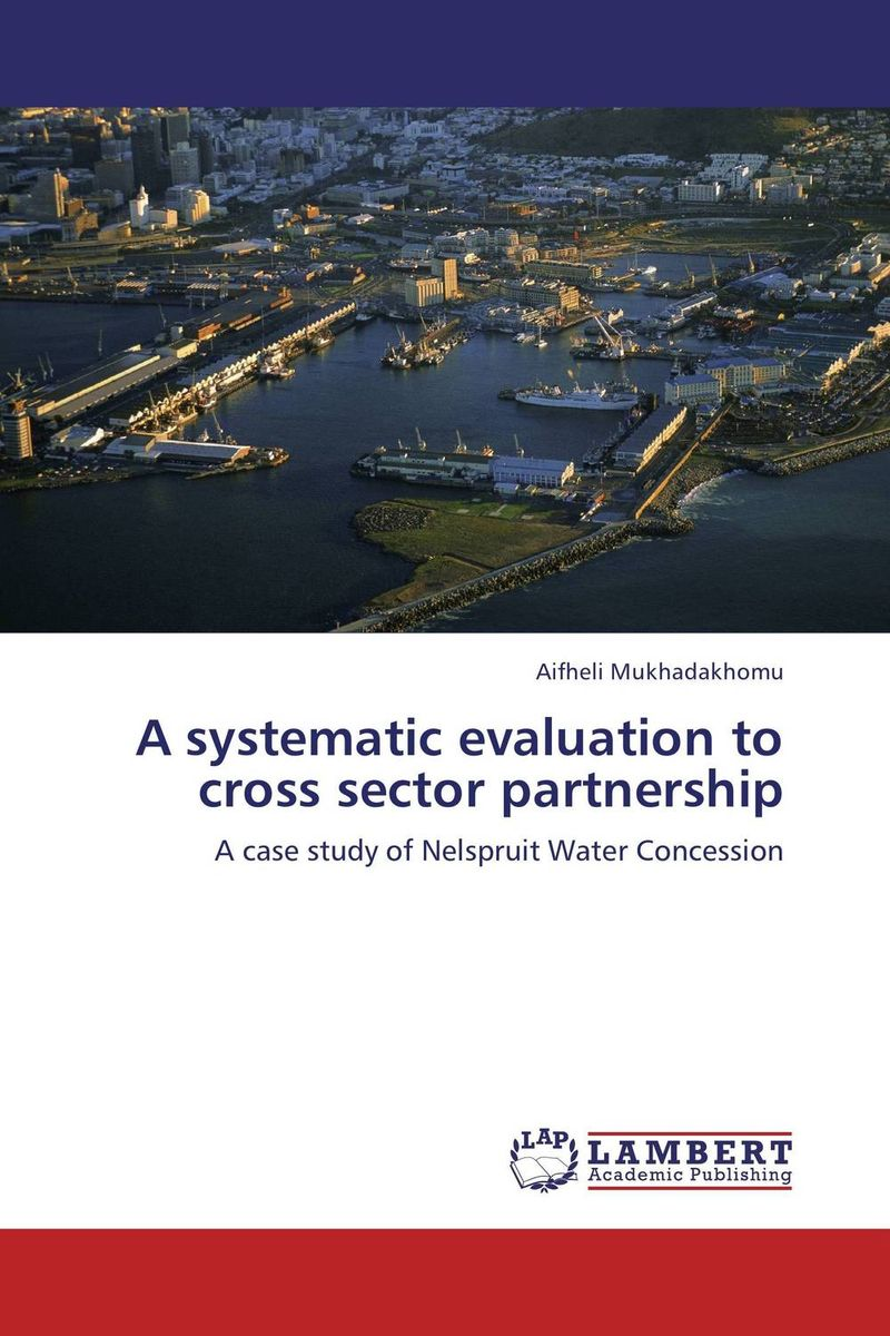 A systematic evaluation to cross sector partnership the role of evaluation as a mechanism for advancing principal practice
