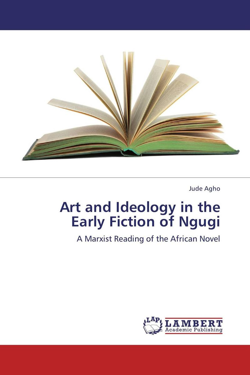 Art and Ideology in the Early Fiction of Ngugi communities of discourse – ideology