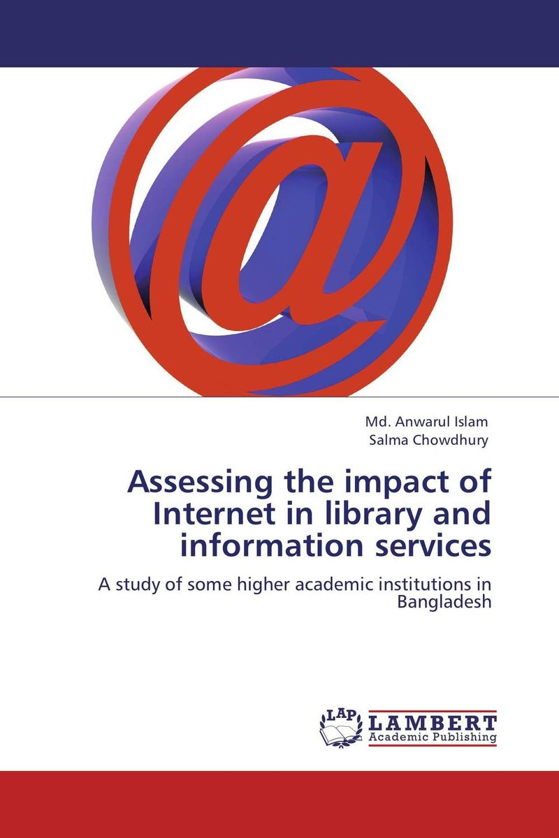 Assessing the impact of Internet in library and information services md mukhlesur rahman technology in library operations and services