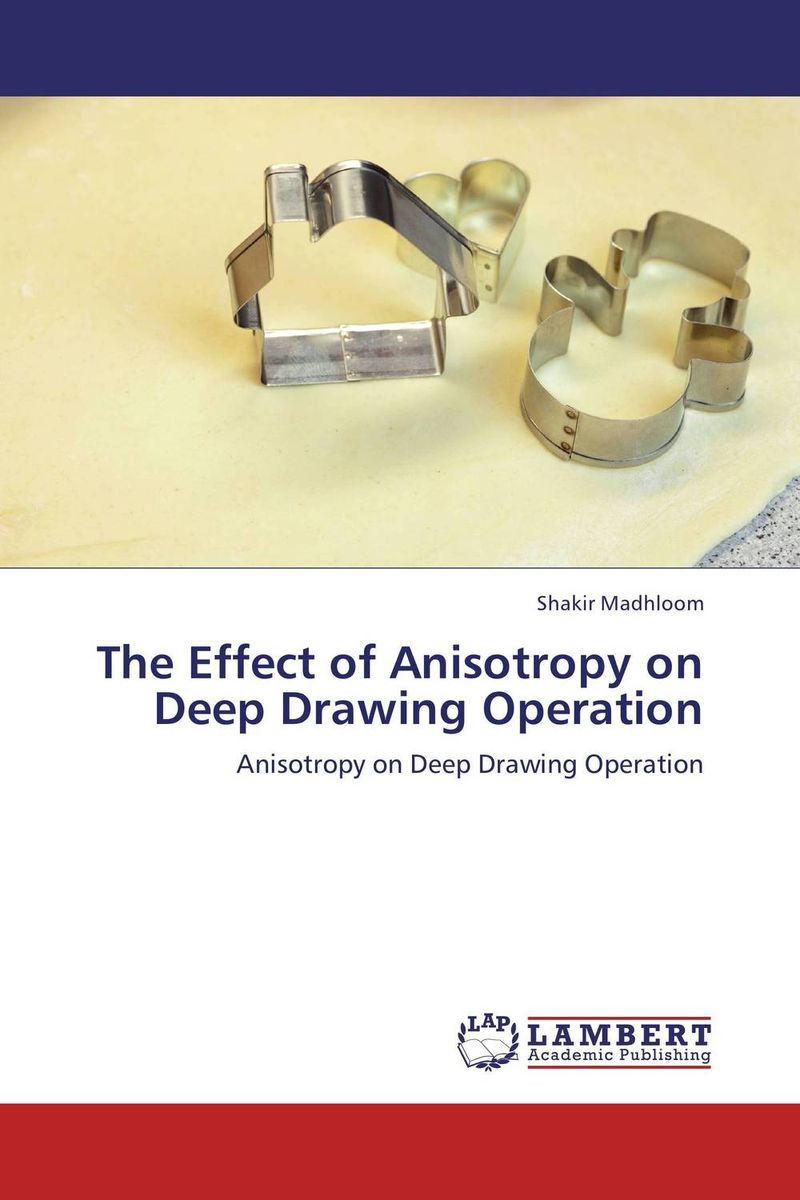 цены The Effect of Anisotropy on Deep Drawing Operation