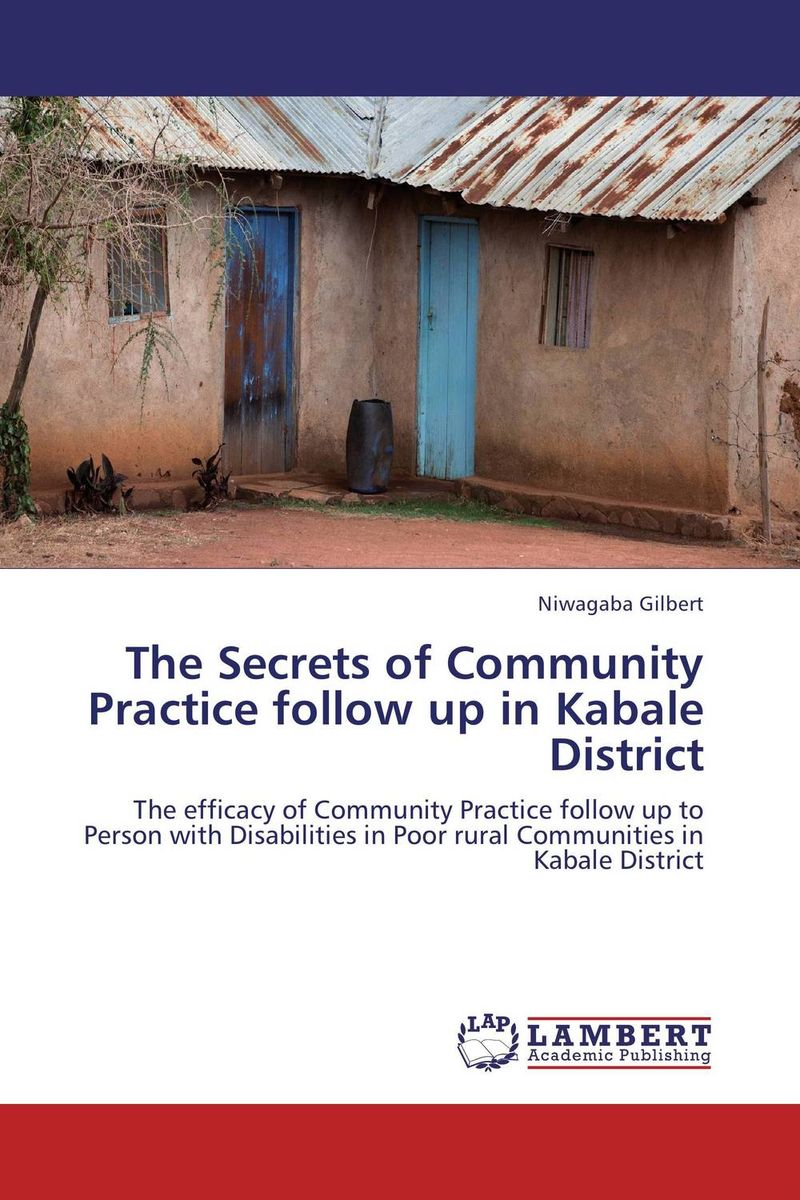 The Secrets of Community Practice follow up in Kabale District challenges and opportunities of indigenous church leaders in uganda