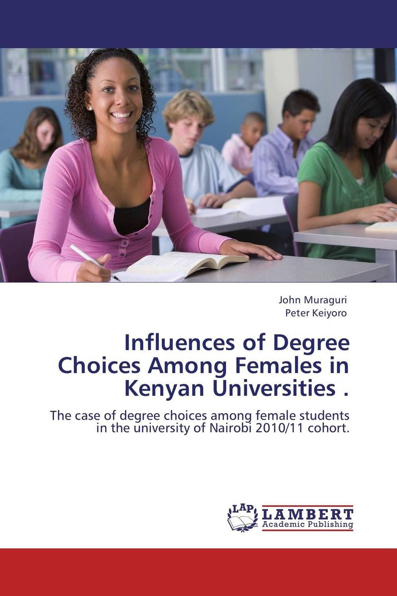 Influences of Degree Choices Among Females in Kenyan Universities . ann w wacira student choice of universities