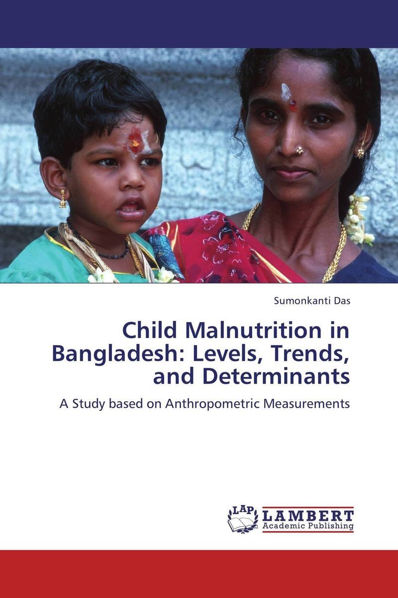 Child Malnutrition in Bangladesh: Levels, Trends, and Determinants ewa przyborowska child labour and demographic transition in thailand