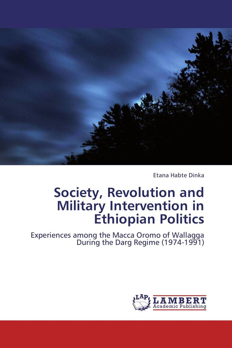 Фото Society, Revolution and Military Intervention in Ethiopian Politics ethnic interaction the case of oromo and amhara in western ethiopia
