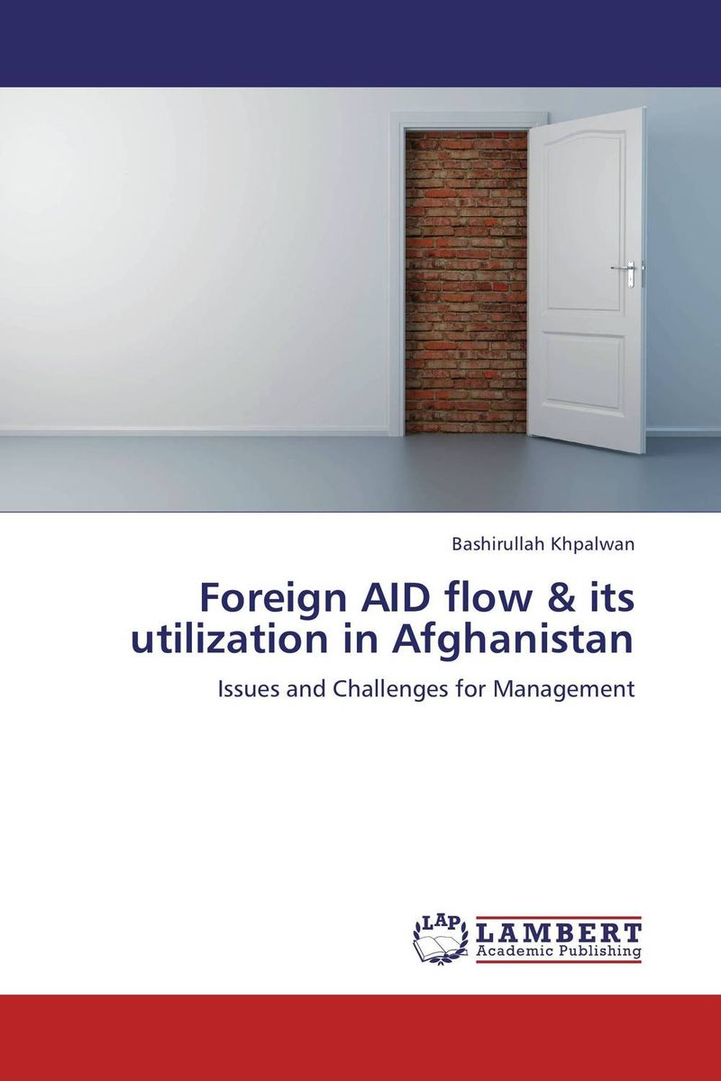 Foreign AID flow & its utilization in Afghanistan the rationale behind foreign aid