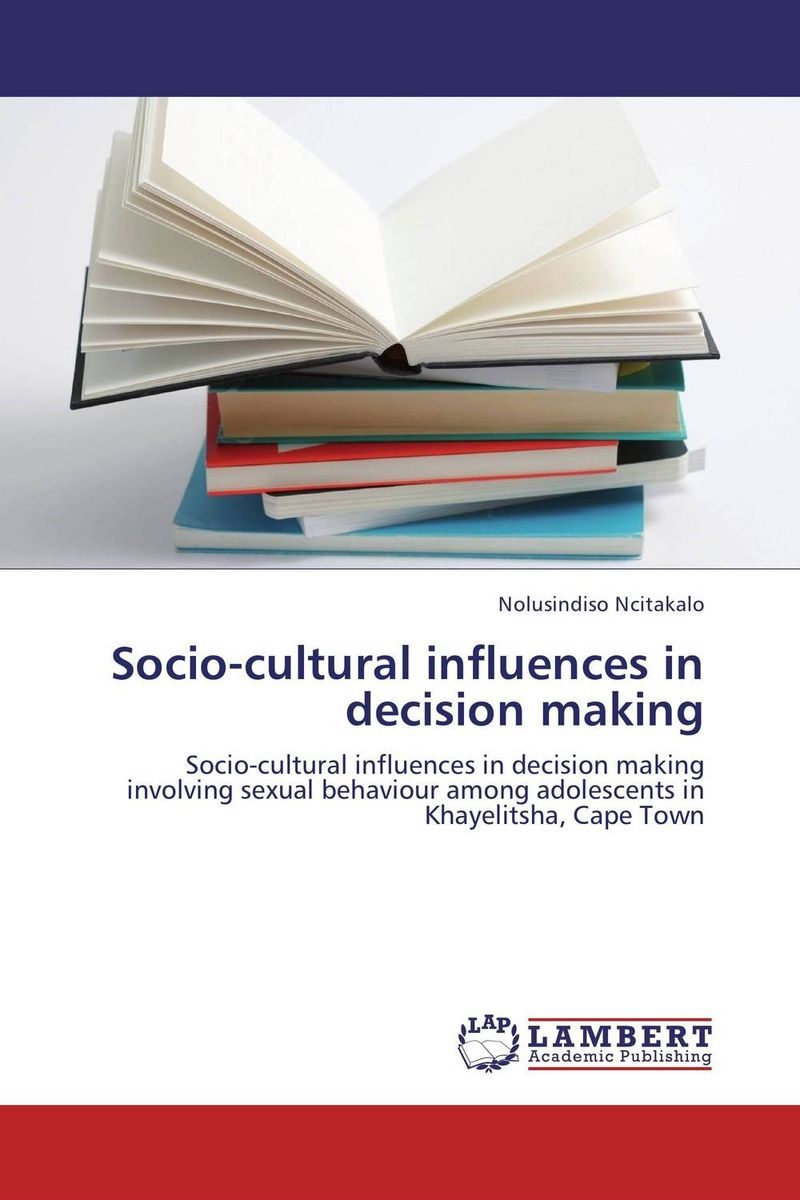 Socio-cultural influences in decision making  david butali namasaka factors influencing deviant socio cultural practices among adolescents