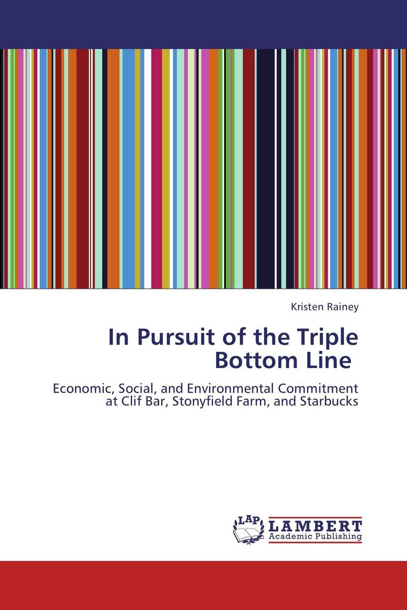 In Pursuit of the Triple Bottom Line andrew savitz the triple bottom line how today s best run companies are achieving economic social and environmental success and how you can too
