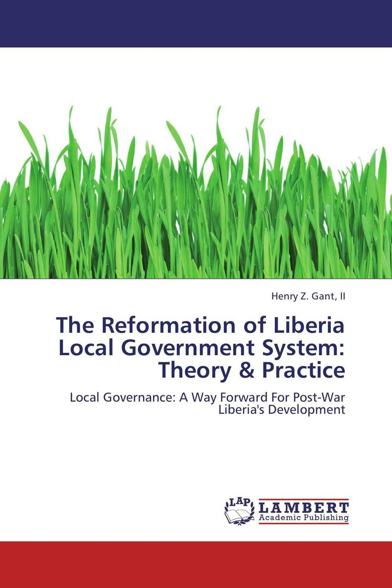 The Reformation of Liberia Local Government System: Theory & Practice huong phan reforming local government in vietnam