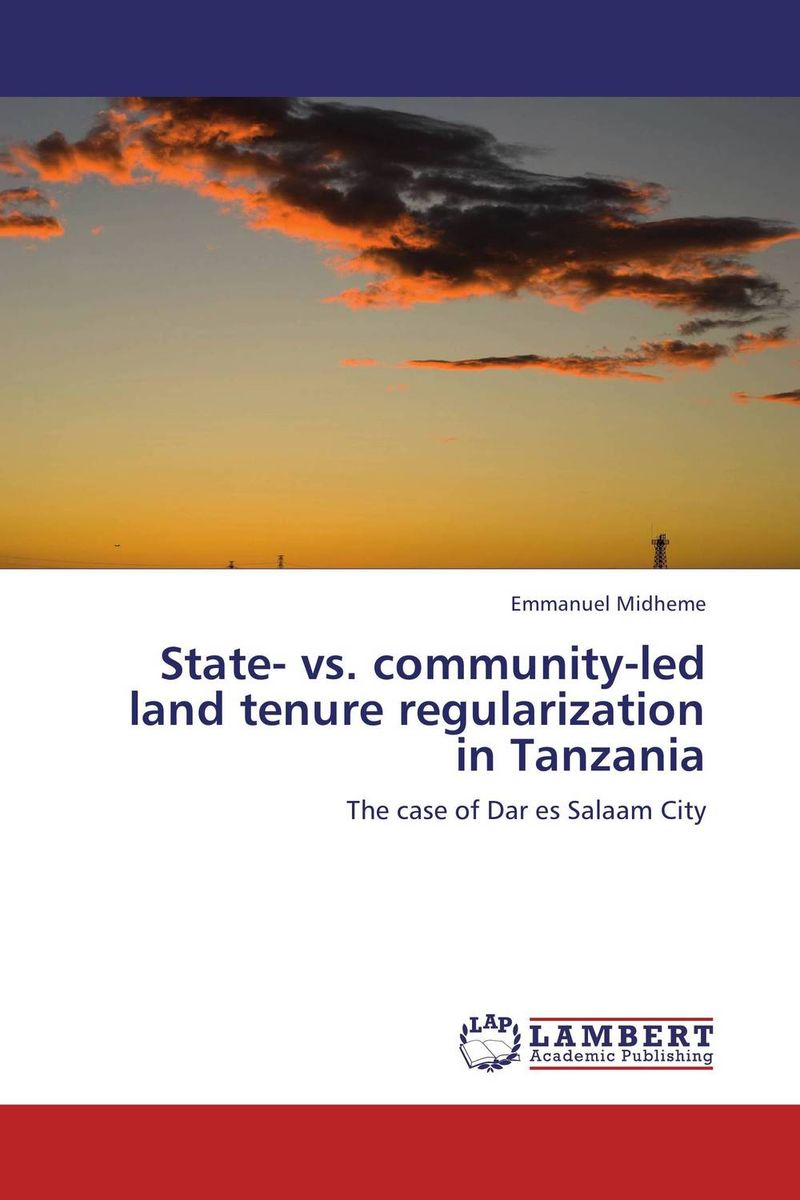 State- vs. community-led land tenure regularization in Tanzania land tenure housing and low income earners