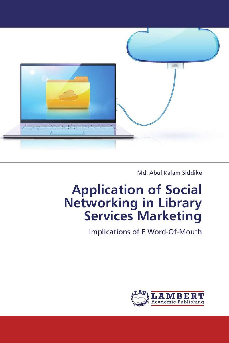 Application of Social Networking in Library Services Marketing social networking mindset and education