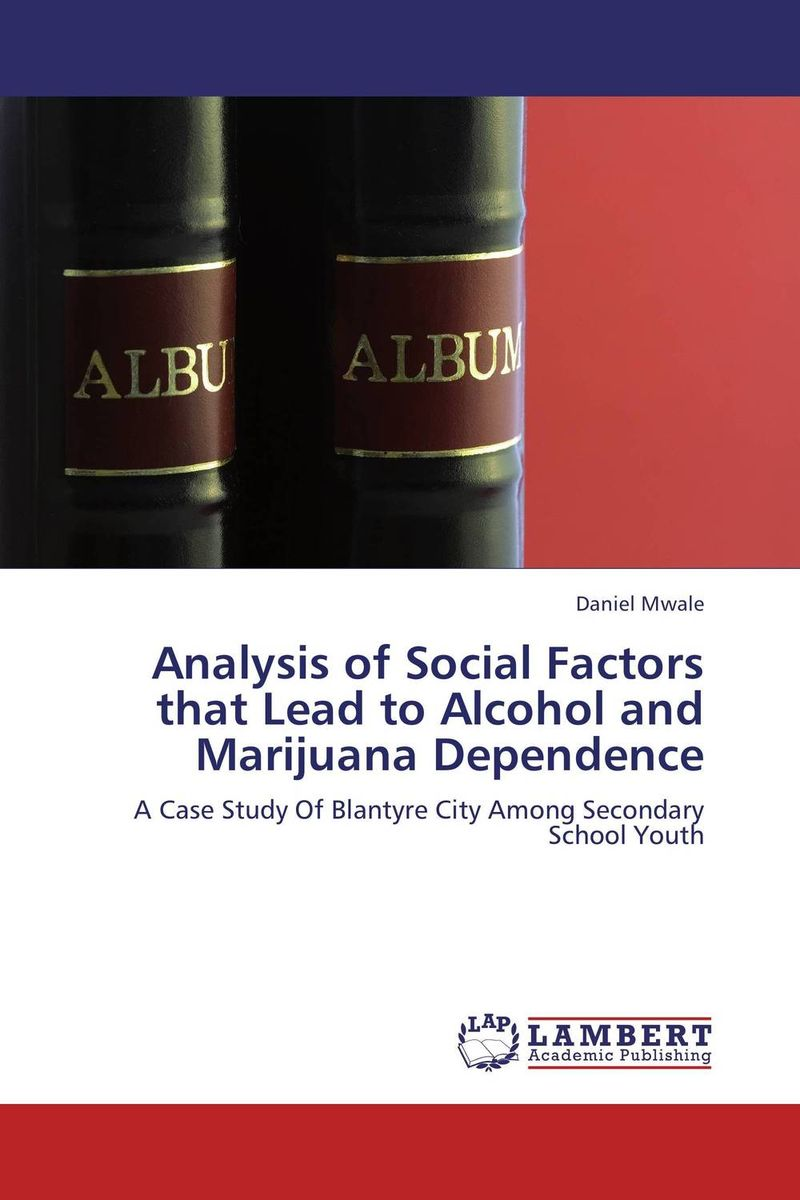 Analysis of Social Factors that Lead to Alcohol and Marijuana Dependence administrative challenges facing public secondary schools