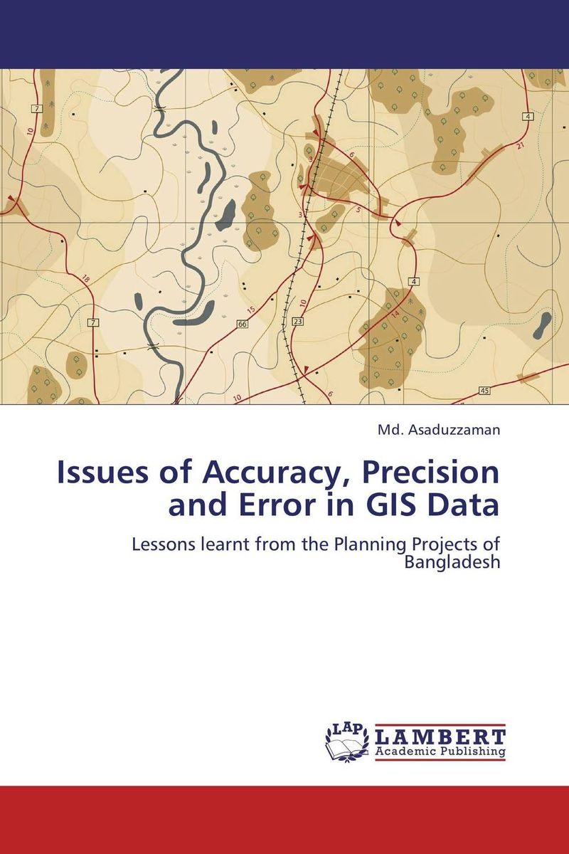 Issues of Accuracy, Precision and Error in GIS Data