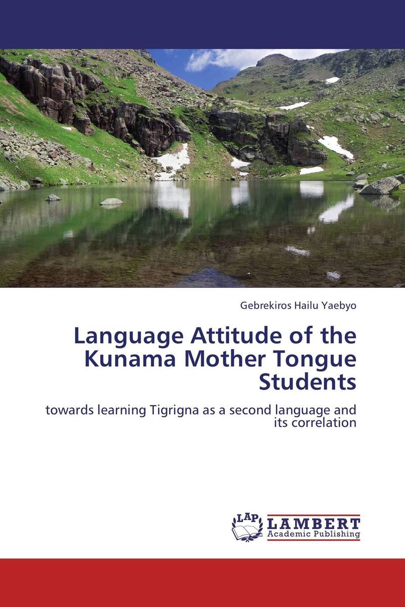 Language Attitude of the Kunama Mother Tongue Students language shift the case of ethiopian kunama