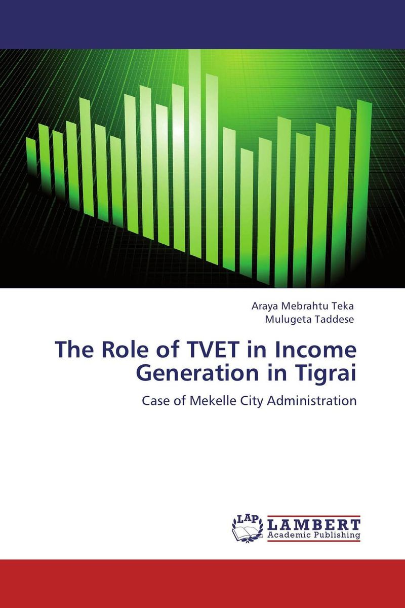 The Role of TVET in Income Generation in Tigrai kenneth rosen d investing in income properties the big six formula for achieving wealth in real estate