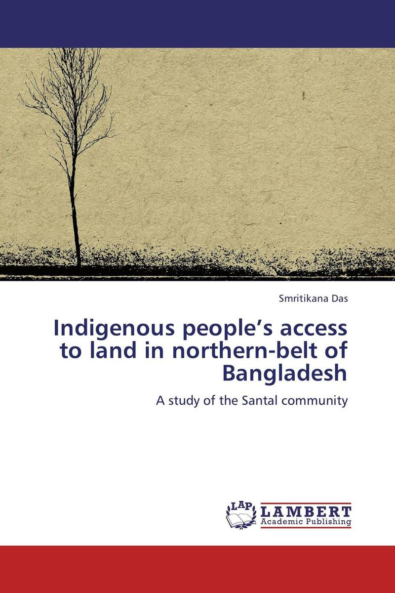 Indigenous people's access to land in northern-belt of Bangladesh indigenous languages in the secondary curriculum in bangladesh