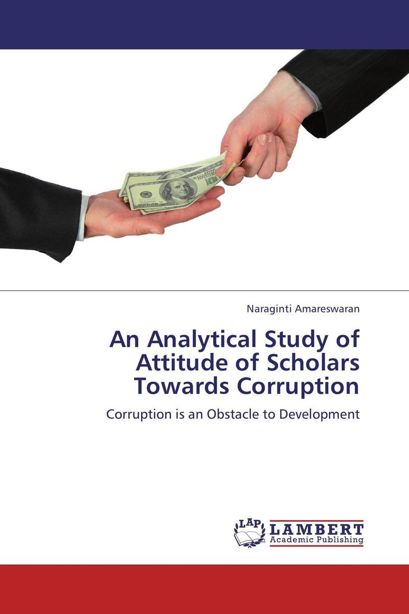 An Analytical Study of Attitude of Scholars Towards Corruption administrative corruption in bangladesh a behavioural study