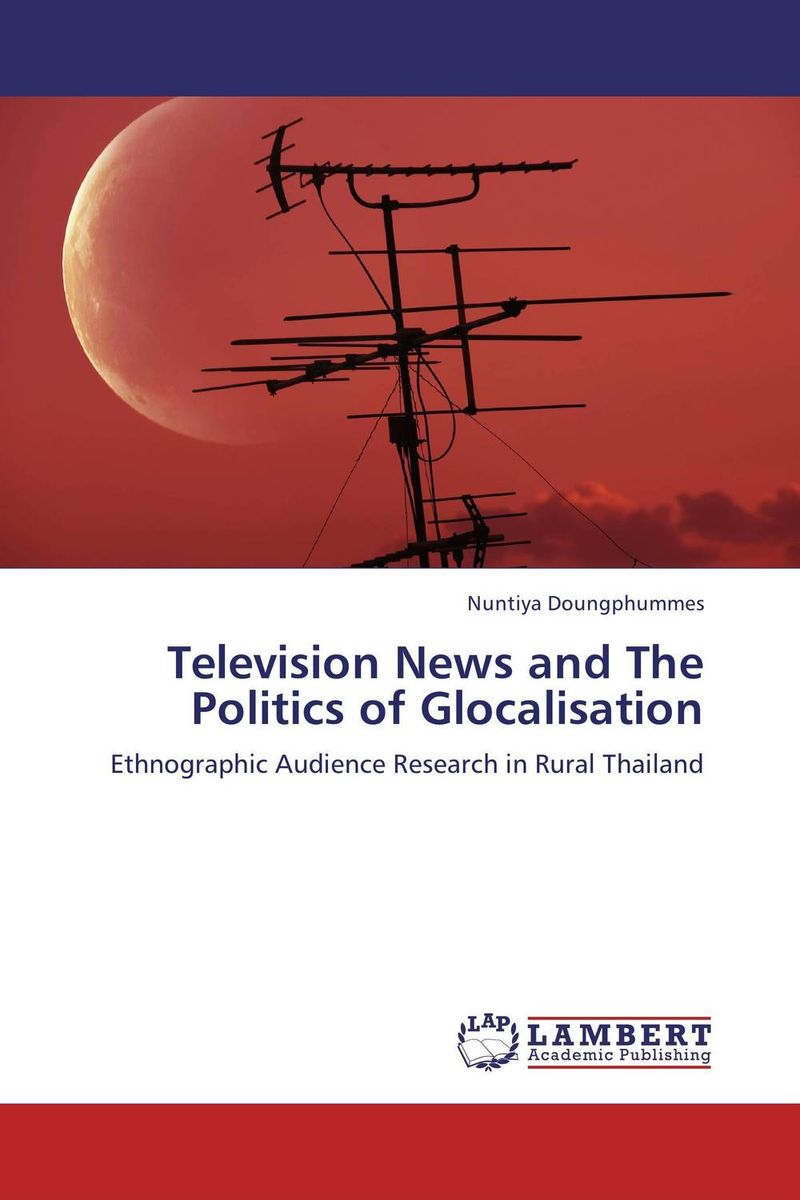 Television News and The Politics of Glocalisation the application of global ethics to solve local improprieties