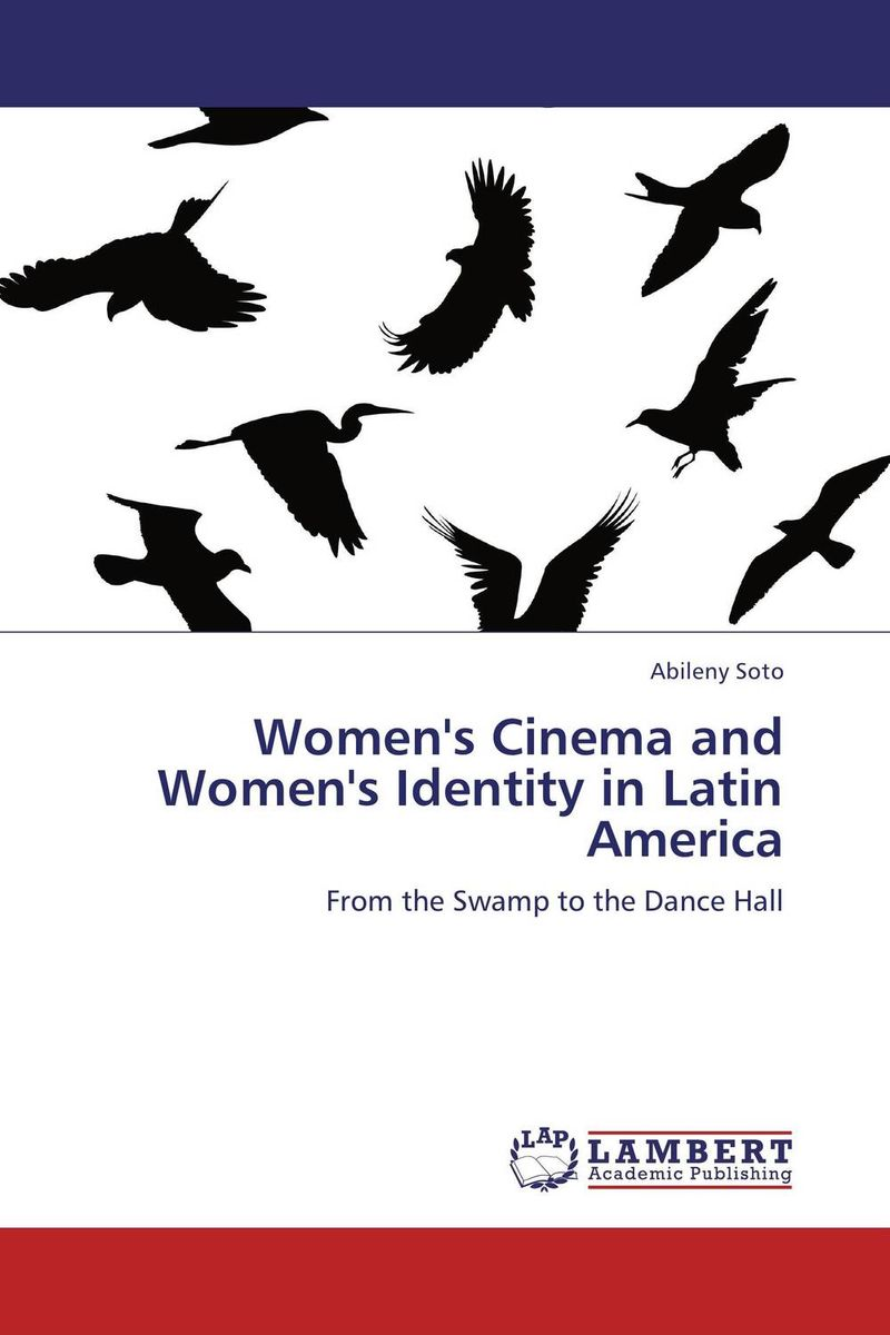 Women's  Cinema and Women's Identity in Latin America literature and cinema