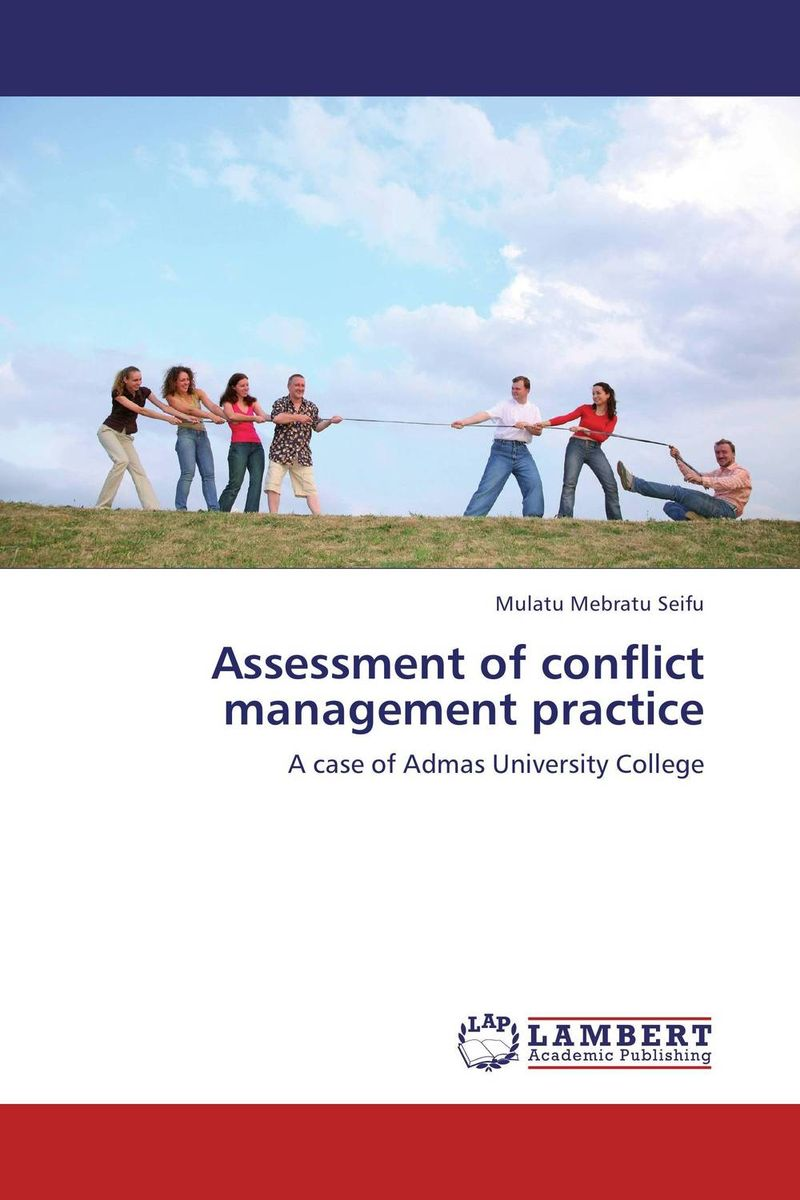 Assessment of conflict management practice mulatu mebratu seifu assessment of conflict management practice