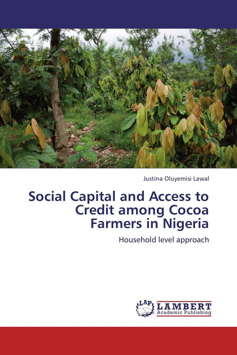 Social Capital and Access to Credit among Cocoa Farmers in Nigeria the importance of access to credit on economic growth