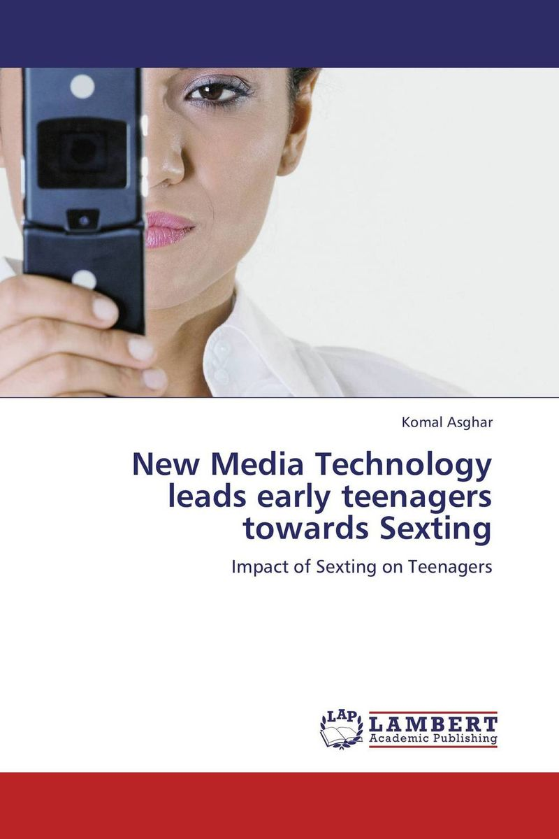 New Media Technology leads early teenagers towards Sexting elena samsonova the new technology of managing your life