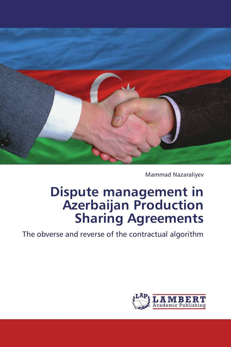 Dispute management in Azerbaijan Production Sharing Agreements the greek turkish dispute on the continental shelf in the aegean sea