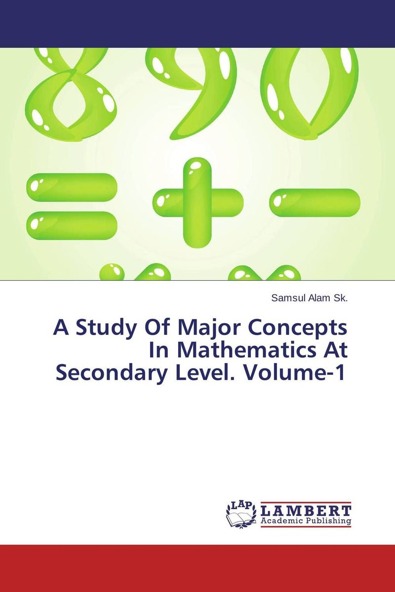 A Study Of Major Concepts In Mathematics At Secondary Level. Volume-1