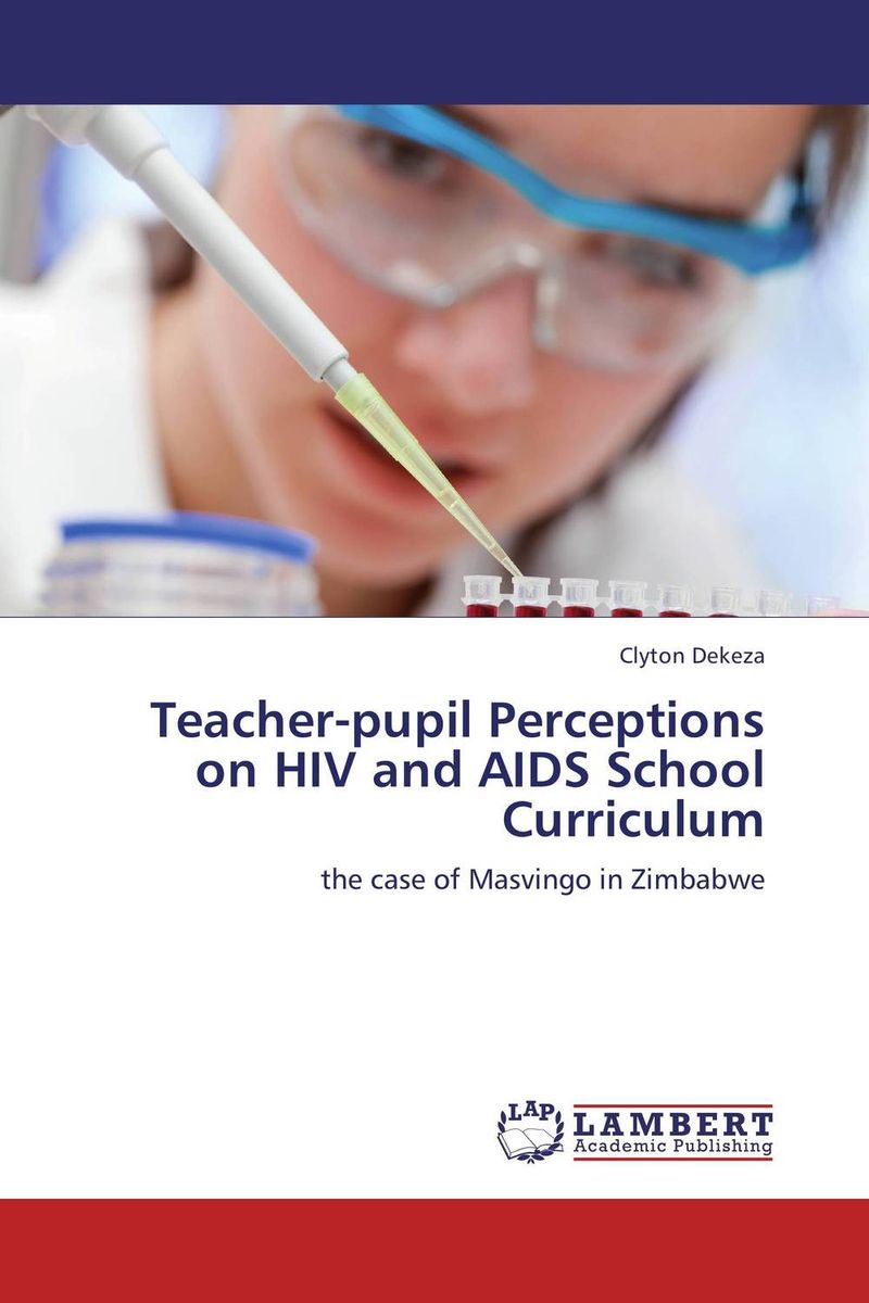Teacher-pupil Perceptions on HIV and AIDS School Curriculum an overview on hiv aids