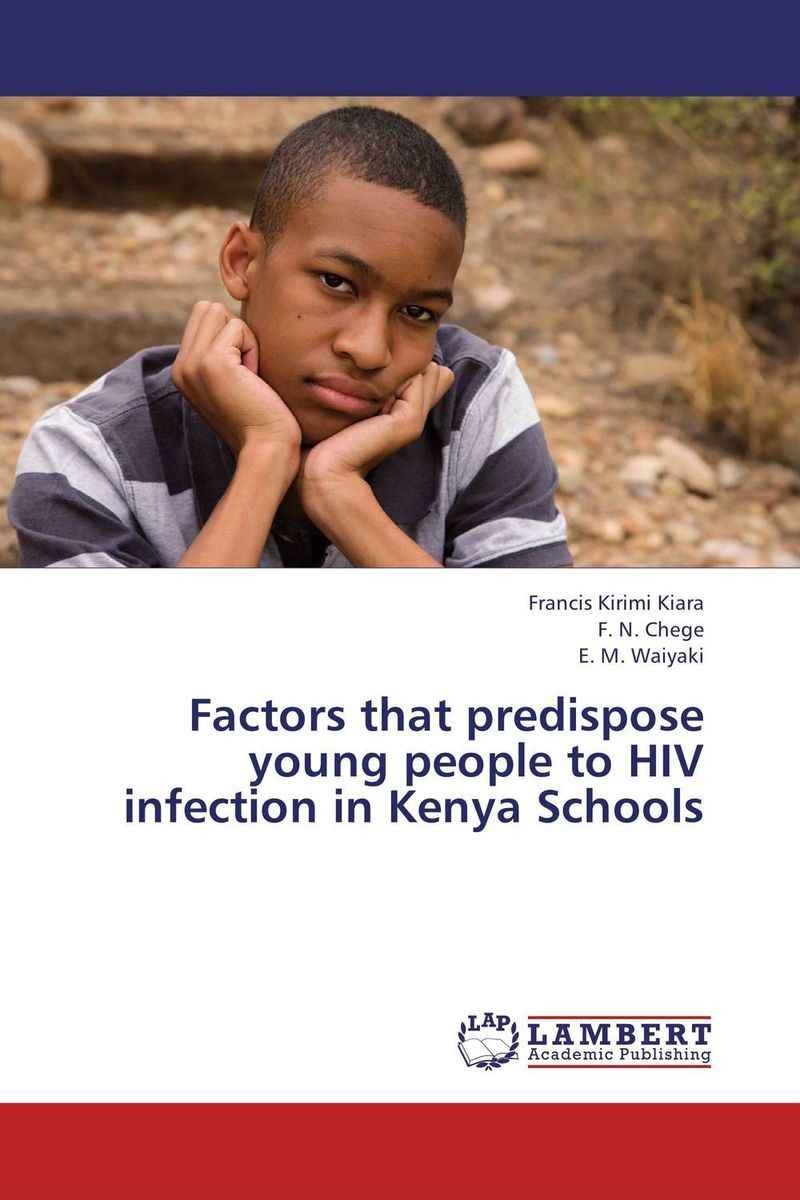 Factors that predispose young people to HIV infection in Kenya Schools aliou ayaba and lyhotely ndagijimana domestic worker vulnerability to violence and hiv infection