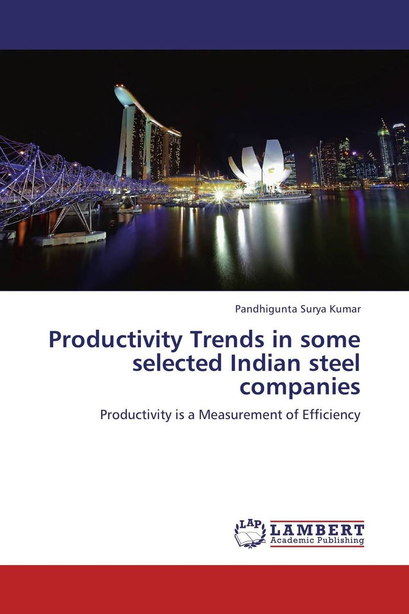 Productivity Trends in some selected Indian steel companies indian steel industries performance and prospects