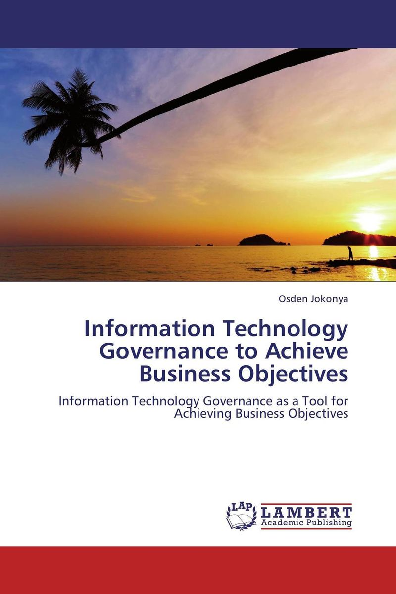 Information Technology Governance to Achieve Business Objectives ноутбук dell inspiron 5567 7959 intel core i3 6006u 2000 mhz 15 6 1366x768 4096mb 1000gb hdd dvd rw amd radeon r7 m440 wifi windows 10