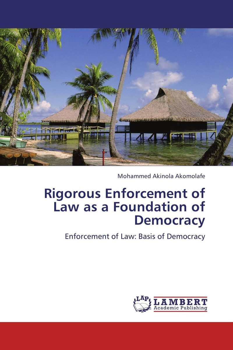 Rigorous Enforcement of Law as a Foundation of Democracy