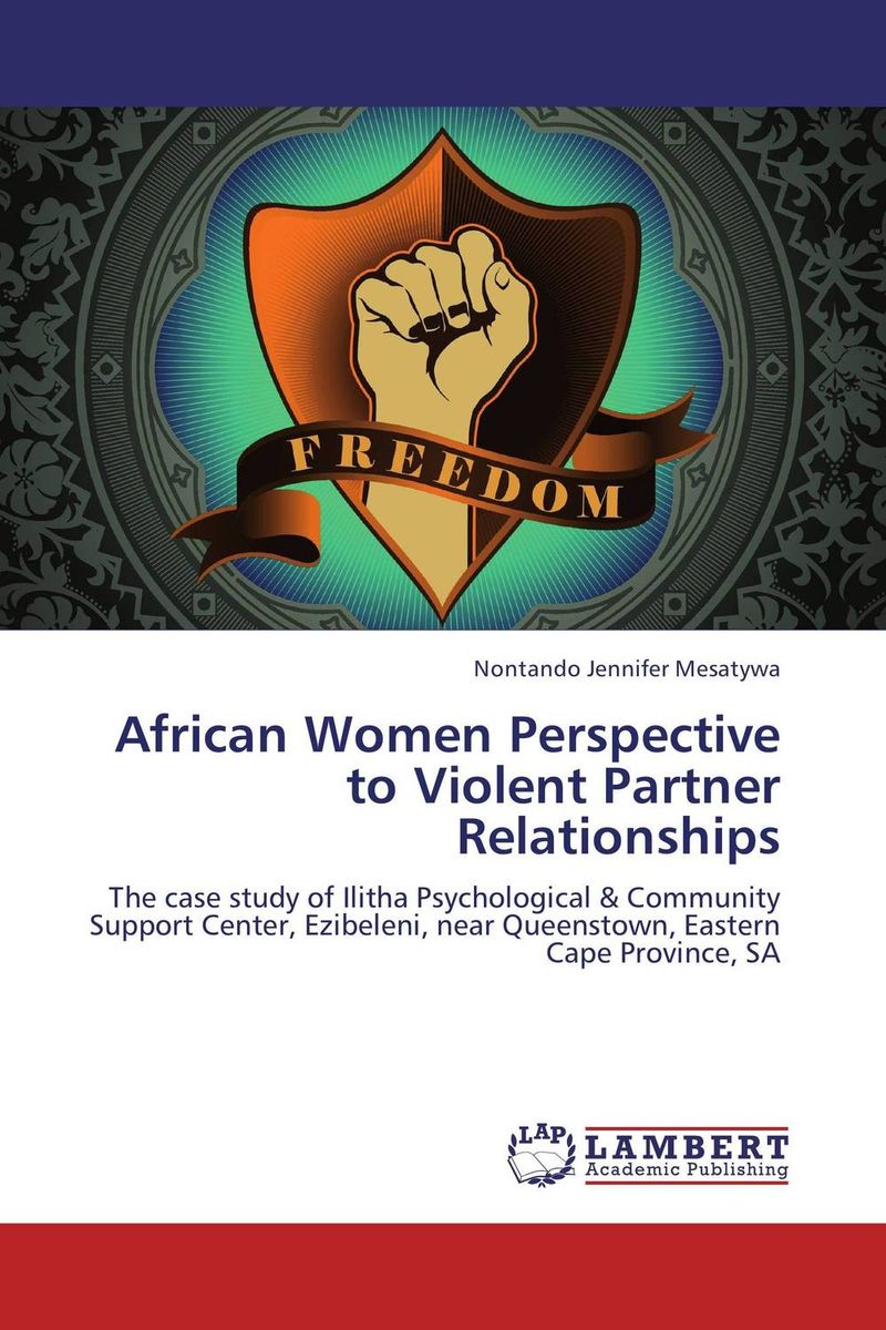 African Women Perspective to Violent Partner Relationships the conflicts of women in literature traditions and relationships