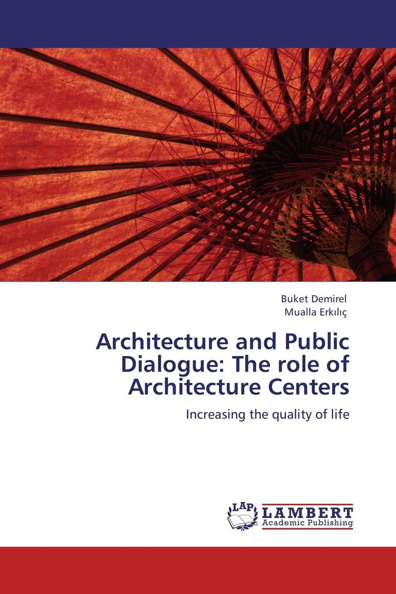 Architecture and Public Dialogue: The role of Architecture Centers sense and sensibility