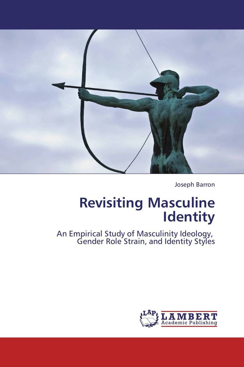 Revisiting Masculine Identity gender norms institutionalizing masculine identity crisis