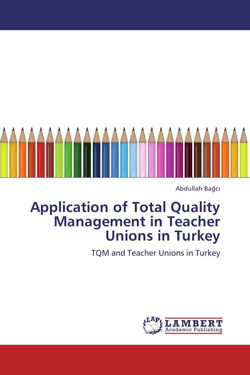 Application of Total Quality Management in Teacher Unions in Turkey total quality management