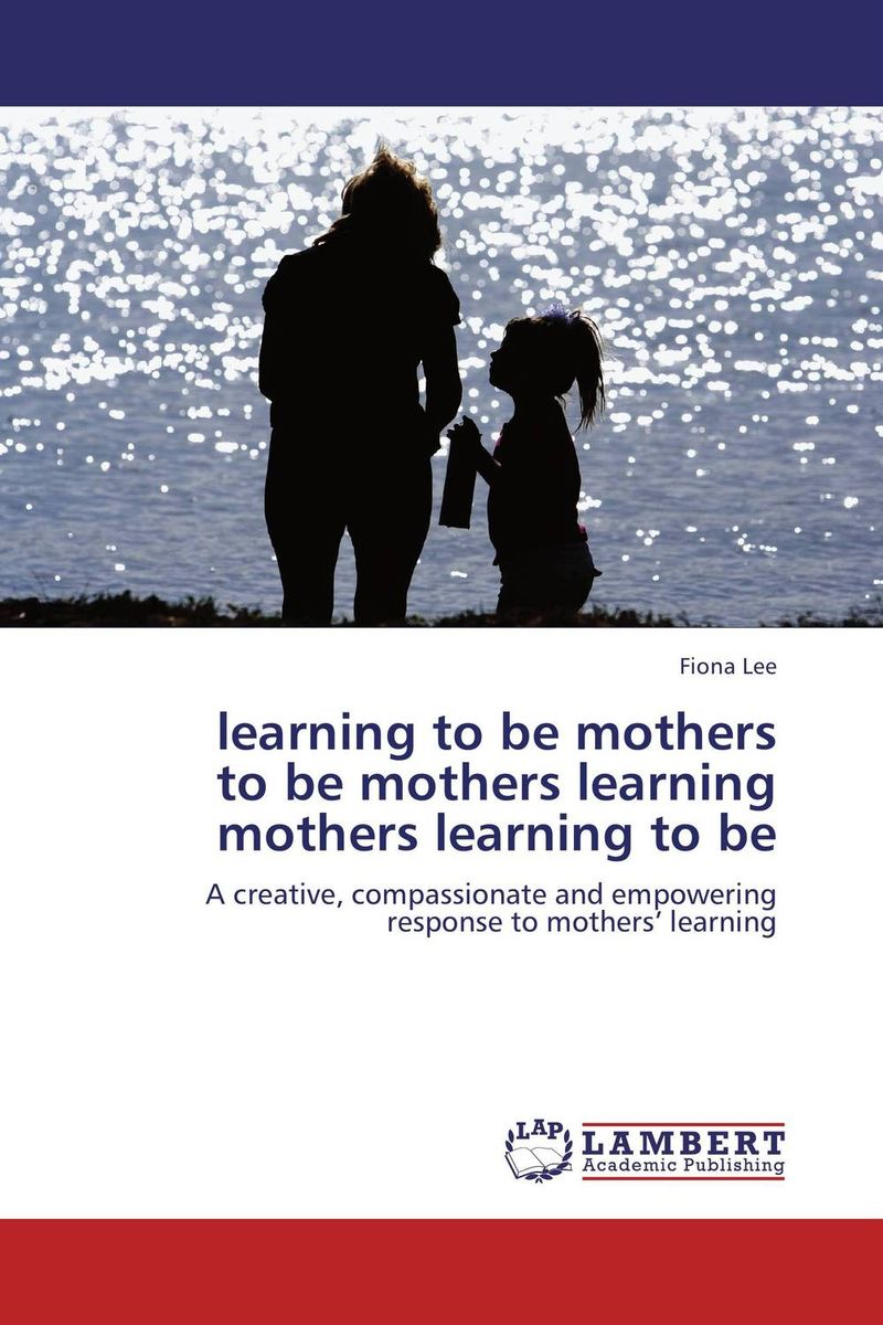Learning to be mothers  to be mothers learning  mothers learning to be