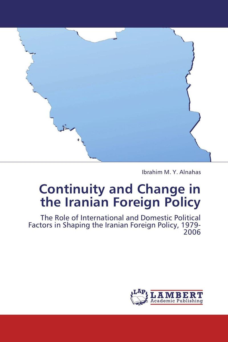 Continuity and Change in the Iranian Foreign Policy a comparative study of middle eastern foreign policy and intelligence