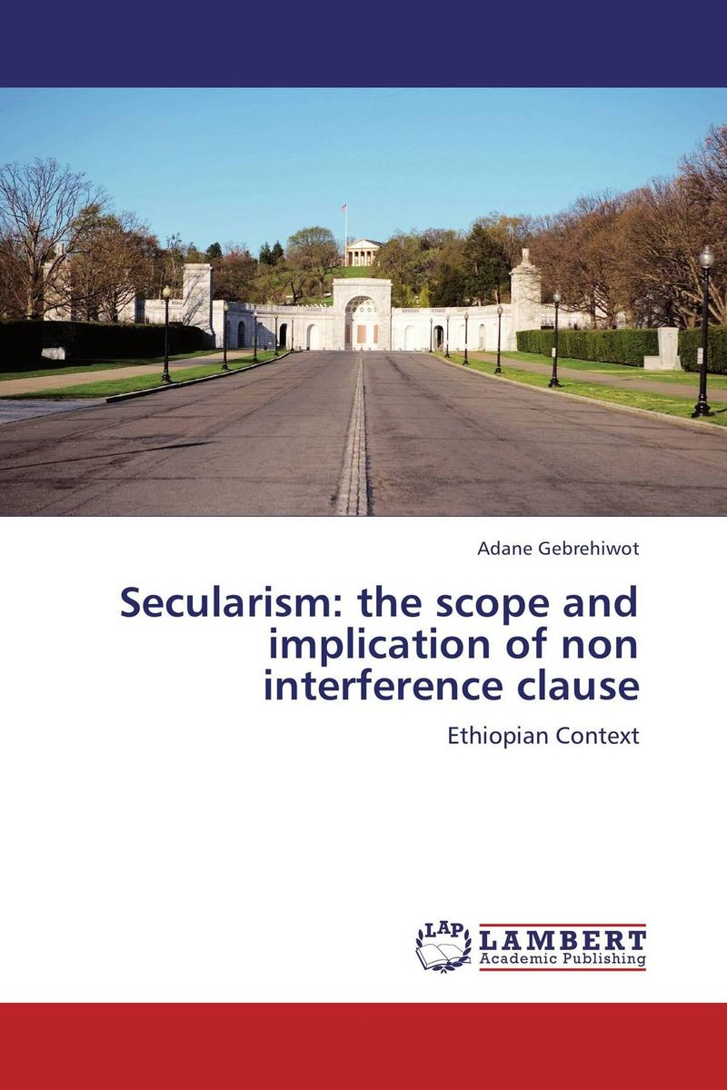 Secularism: the scope and implication of non interference clause developmental state and economic transformation the case of ethiopia
