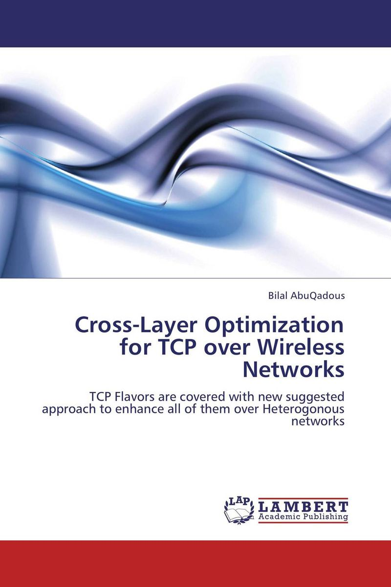 Cross-Layer Optimization for TCP over Wireless Networks mohammad usman ali khan optimization of tcp over wireless networks